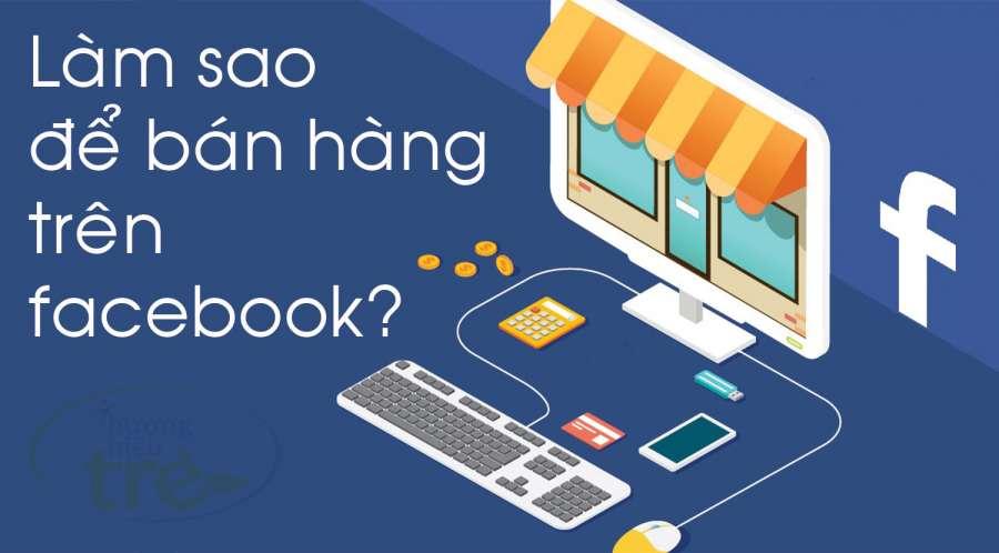 Làm sao để bán được hàng trên facebook?