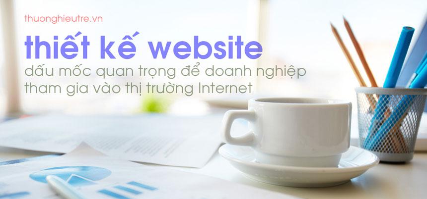 thiết kế website là dấu mốc quan trọng của doanh nghiệp